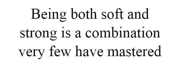being-both-soft-and-strong-is-a-combination-very-few-have-mastered-quote-1